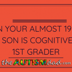 When your almost 19 year old son is cognitively a 1st grader