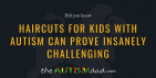 Haircuts for kids with #Autism can prove insanely challenging