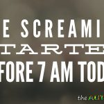 The screaming started before 7 am today