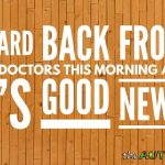 I heard back from 3 doctors this morning and it's good news