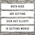 Both kids are getting sick but Elliott is getting worse