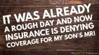 It was already a rough day and now insurance is denying coverage for my son's MRI
