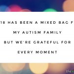 2018 has been a mixed bag for my #Autism family but we're grateful for every moment