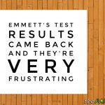 Emmett's test results came back and their very frustrating