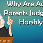 Why are #Autism parents Judged so Harshly? (S1E5)