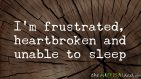 I'm frustrated, heartbroken and unable to sleep