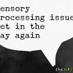 Sensory processing issues get in the way again