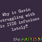 Why is Gavin struggling with his #IVIG infusions lately?