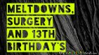 #Meltdowns, Surgery and 13th Birthday's