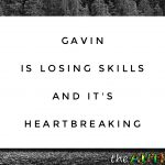 Gavin is losing skills and it's heartbreaking