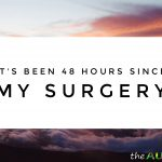 It's been 48 hours since my surgery
