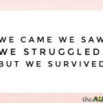 We came we saw we struggled, but we survived