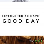 I'm determined to have a good day