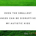 Even the smallest changes can be disruptive to my #Autistic kids