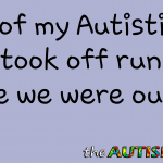 One of my #Autistic kids took off running while we were out