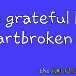 I'm grateful but heartbroken