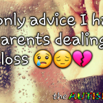 The only advice I have for parents dealing with loss