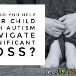 How do you help your child with #Autism navigate significant loss?