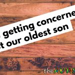We're getting concerned about our oldest son