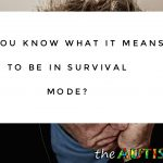 Do you know what it means to be in survival mode?