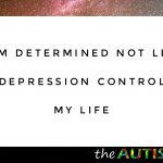 I'm determined not let #depression control my life