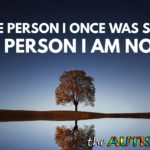If the person I once was saw the person I am now.....