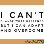 I can't change what happened but I can adapt and overcome