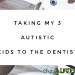 Taking my 3 #Autistic kids to the dentist