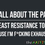 I'm all about the path of least resistance today because I'm f*cking exhausted