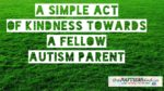 A simple act of kindness towards a fellow #Autism parent